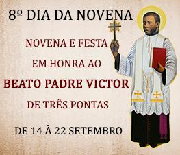 OITAVO DIA da Novena do Padre Victor - Participe!