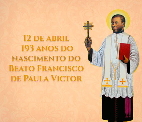 12 de abril -193 anos do nascimento do Beato Francisco de Paula Victor