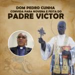 Dom Pedro Cunha convida para Novena e Festa do Padre Victor
