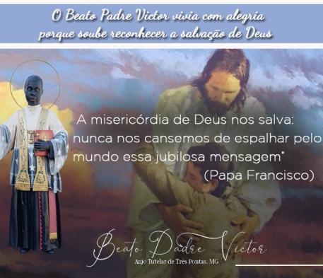 O Beato Padre Victor  vivia com alegria porque soube reconhecer a salvação de Deus
